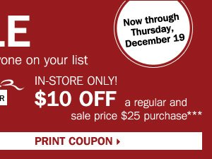 Christmas Countdown Sale - save up to 50%  off gifts for everyone on your list! Plus, up to an extra 25% off sale  price merchandise** OR $10 off your regular or sale price in-store  purchase of $25 or more*** Print coupon.