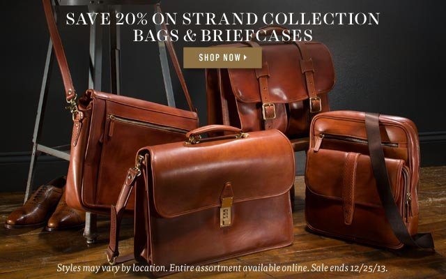 Save 20% on Strand Collection Bags & Briefcases Now Through 12/25/13. Shop Now >