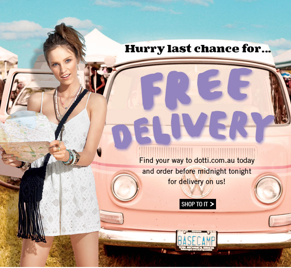 Hurry last chance for... FREE DELIVERY  Find your way to dotti.com.au today and order before midnight tonight for delivery on us! Shop to it.