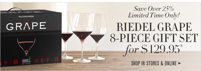 Save Over 25% - Limited Time Only! - RIEDEL GRAPE 8-PIECE GIFT SET FOR $129.95* - SHOP IN STORES & ONLINE