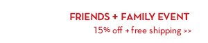 FRIENDS + FAMILY. 15% off + free shipping.