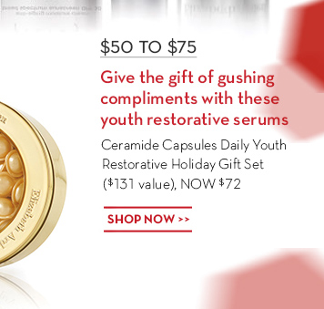 $50 TO $75. Give the gift of gushing compliments with these youth restorative serums. Ceramide capsules Daily Youth Restorative Holiday Gift Set ($131 value), NOW $72. SHOP NOW.