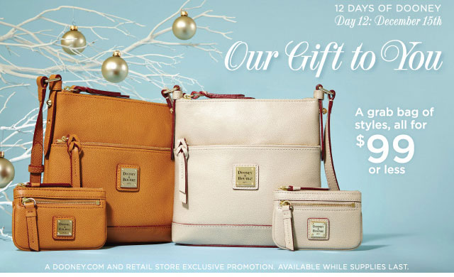 12 Days of Dooney - Day 12: December 15th - Our Gift to You, a grab bag of styles, all for $99 or less.