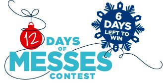 12 DAYS OF MESSES CONTEST - 6 DAYS LEFT TO WIN