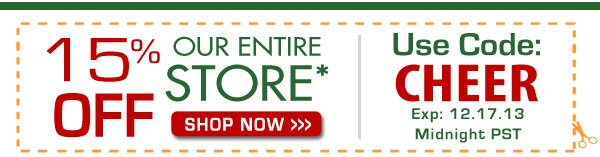 15% OFF Our Entire Store! Use Code: CHEER exp:12.17.13 Midnight PST