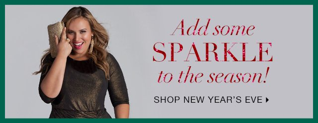 Add Some Sparkle To The Season! Shop New Year's Eve!
