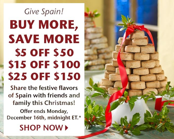 Give Spain! Buy More, Save More - $5 Off $50, $15 Off $100, $25 Off $150 - Share the festive flavors of Spain with friends and family this Christmas! Offer ends Monday, December 16th, midnight ET.* Shop Now