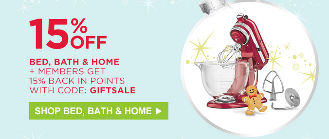 15% off bed, bath & home + members get 15% back in points with code: GIFTSALE | Shop Bed, Bath & Home