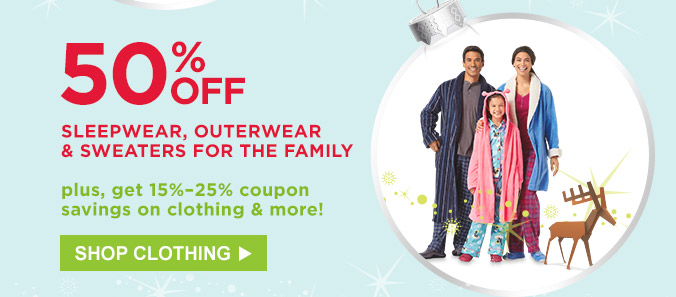 50% off sleepwear, outerwear & sweaters for the family. Plus, get 15% - 25% coupon savings on clothing & more! | Shop Clothing