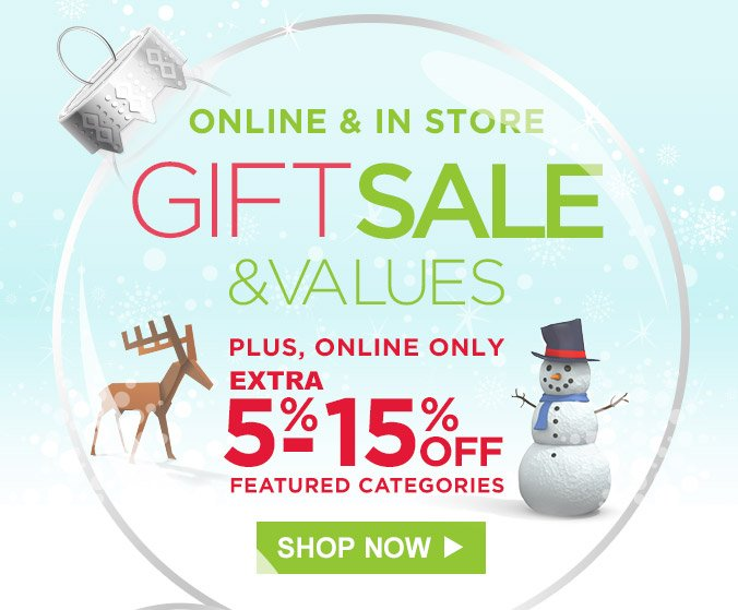 Online & in store gift sale & values. Plus, online only extra 5% - 15% off featured categories | Shop Now