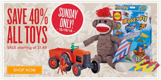 1 Day Only (12/15)! Save 40% All Toys
