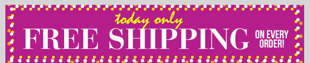 Today only! FREE Shipping on EVERY order! SHOP NOW!