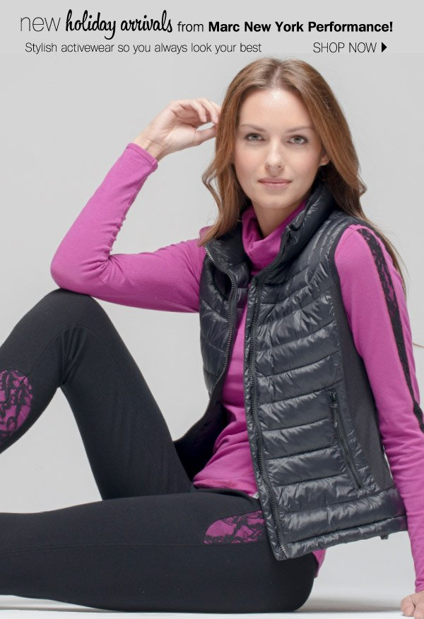 new holiday arrivals from Marc New York Performance! Stylish activewear so you always look your best. SHOP NOW.