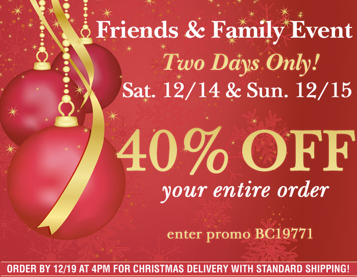 Friends and Family Event Two Days Only!