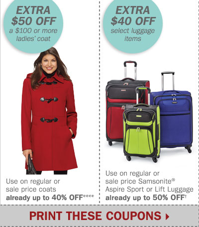 Extra $50 off a $100 or more ladies' coat**** OR extra $40 off select luggage items† Print these coupons.