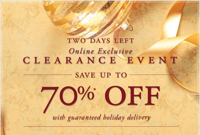 TWO DAYS LEFT - ONLINE EXCLUSIVE - CLEARANCE EVENT