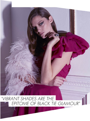 VIBRANT SHADES ARE THE EPITOME OF BLACK TIE GLAMOUR