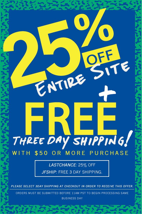 25% Off entire site + free 3 day shipping.