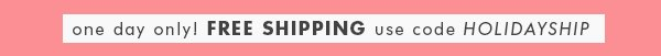Free Shipping with code HOLIDAYSHIP