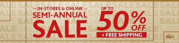 IN-STORES & ONLINE. SEMI-ANNUAL SALE 50% OFF + FREE SHIPPING