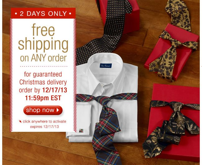 2 DAYS ONLY: Free Shipping On ANY Order. For Guaranteed Christmas Delivery Order By 12/17/13 by 11:59pm EST. Shop Now.