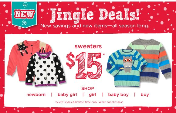 Jingle Deals! New savings and new items - all season long. $15 Sweaters(4). Select styles & limited time only. While supplies last.