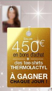 450 euros en bons d'achat + des tee-shirts thermolactyl à gagner chaque jour !