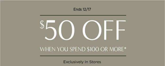 Ends 12/17 | $50 OFF WHEN YOU SPEND $100 OR MORE*