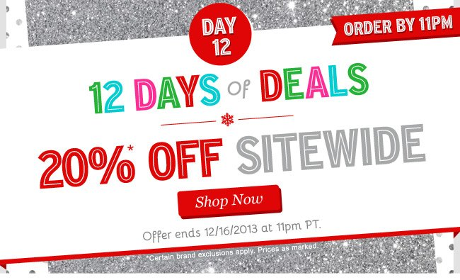 12 Days of Deals: Day 12. 20% OFF Sitewide! Shop Now.