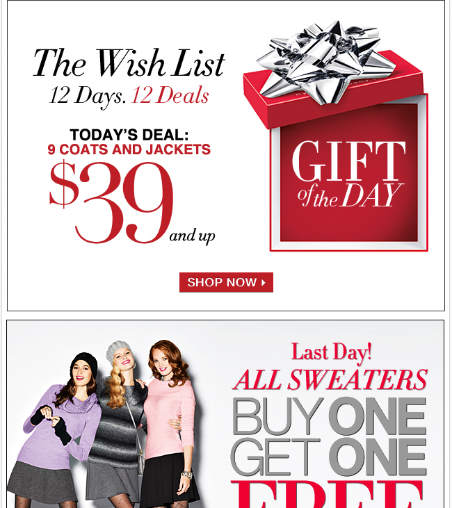 9 Coats & Jackets, $39 & Up! Plus, All Sweaters Buy One, Get One FREE!