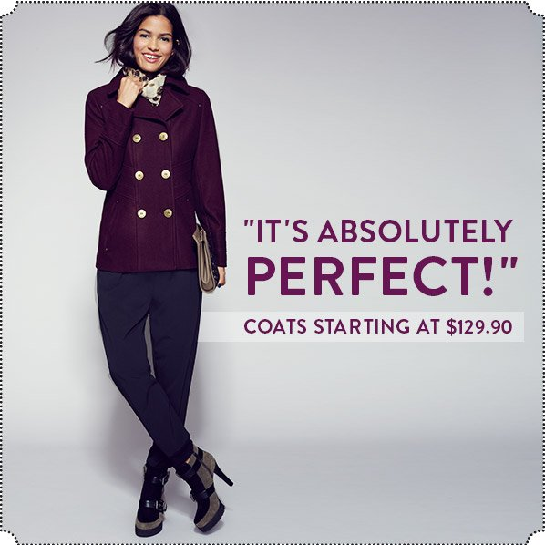 """IT'S ABSOLUTELY PERFECT!"" COATS STARTING AT $129.90"