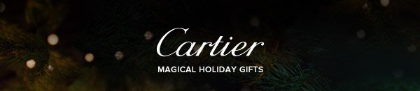 Cartier - MAGICAL HOLIDAY GIFTS