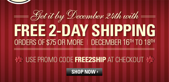 Get it by December 24th with Free 2-Day Shipping on Orders of $75 or More! Use Promo Code FREE2SHIP at Checkout