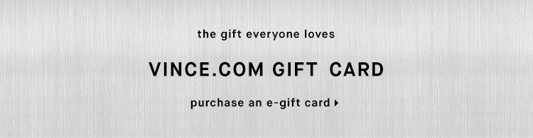 the gift everyone loves: VINCE.COM GIFT CARD - purchase an e-gift card
