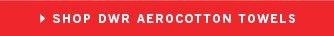 SHOP DWR AEROCOTTON TOWELS