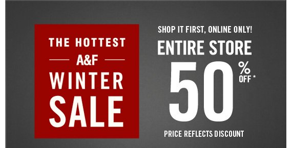 THE HOTTEST A&F WINTER SALE ENTIRE  STORE 50% OFF* PRICE REFLECTS DISCOUNT