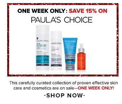 Save 15% on Paula's ChoiceThis carefully curated collection of proven effective skin care and cosmetics are on sale—One Week Only! Shop Now>>