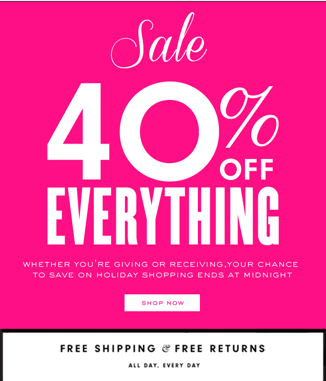 Sale 40 percent off EVERYTHING. Whether you're giving or receiving, your chance to save on holiday shopping ends at midnight. SHOP NOW.