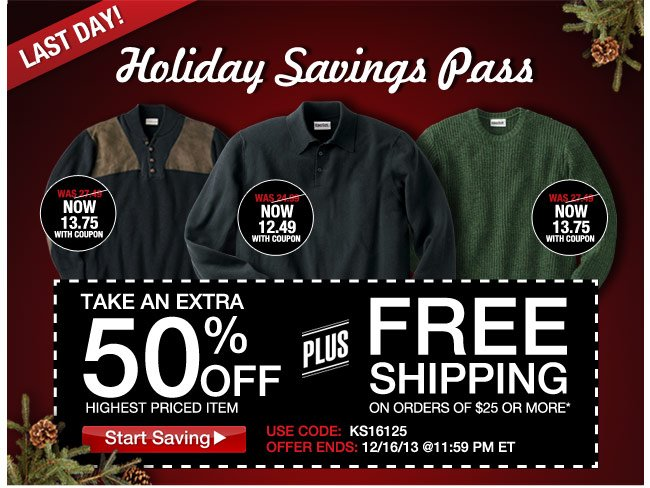 holiday savings pass - take an extra 50 percent off highest priced item plus free shipping on orders of $25 or more - use code: KS16125 ends: 12/16/13 at 11:59pm ET - click the link below