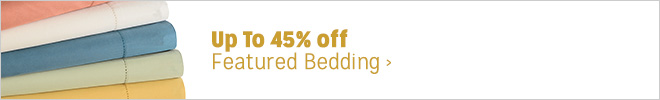 Up to 45% off Featured Bedding