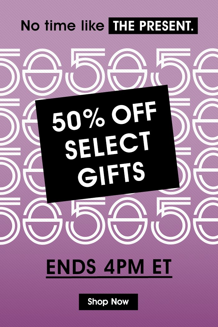 50% OFF SELECT GIFTS FOR 6 HOURS ONLY