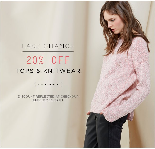 Last Chance: 20% Off Tops & Knitwear Ends at 11:59pm ET tonight.