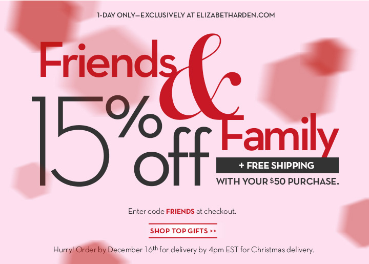 1-DAY ONLY - EXCLUSIVELY AT ELIZABETHARDEN.COM. Friends & Family 15% off + FREE SHIPPING WITH YOUR $50 PURCHASE. Enter code FRIENDS at checkout. SHOP RIGHT NOW. Hurry! Order by December 16th 4pm EST for Christmas delivery.