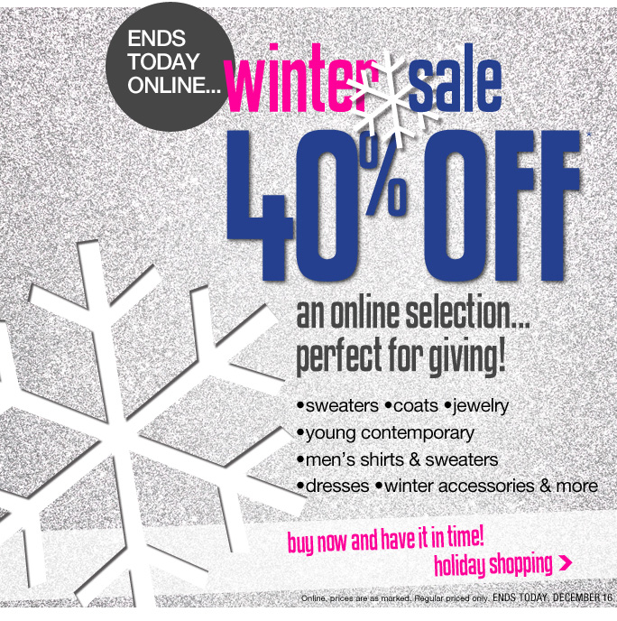 Always Free Shipping With purchase of $100 or more* Ends today online… Winter sale 40% off* An online selection… perfect for giving! •sweaters •coats •jewelry •young contemporary  •men's shirts & sweaters •dresses •winter accessories & more buy now and have it in time! holiday shopping Online, prices are as marked. Regular priced only. ends today December 16 Online, Insider Club Members must be signed in and Loehmann's price reflects Insider Club Diamond or Gold Member savings. SALE AND COUPONS NOT VALID ON SAMPLE SALE AND SELECT SPECIAL EVENTS. SHOES EXCLUDED IN aventura, boca raton, palm beach, kendall, miami, beverly hills, laguna niguel, costa mesa, san diego, long beach & loehmanns.com. *40% OFF select categories PROMOTIONAL OFFER IS VALID THRU 12/17/13 UNTIL 2:59AM EST ONLINE ONLY. Free shipping offer applies on orders of $100 or more, prior to sales tax and after all applicable discounts, only for standard shipping to one single address in the Continental US per order. For online; no promo code needed for 40% off select categories promotional offer, prices are as marked. Offer not valid in store, on clearance or on previous purchases and excludes fragrances,  hair care products, the purchase of Gift Cards and Insider Club Membership fee. Cannot be used in conjunction with employee discount, any other coupon or promotion. No discount will be taken online on Chanel, Gucci, Hermes, D&G, Valentino & Ferragamo watches; all designer jewelry in department 28 and all designer handbags in department 11 with the exception of Furla & La Bagagerie. Discount may not be applied toward taxes, shipping and handling. Quantities are limited and exclusions may apply.  Please see loehmanns.com for details. Void in states where prohibited by law, no cash value except where prohibited, then the cash value is 1/100. Returns and exchanges are subject to Returns/Exchange Policy Guidelines. 2013 †Standard text message & data charges apply. Text STOP to opt out or HELP for help. For th