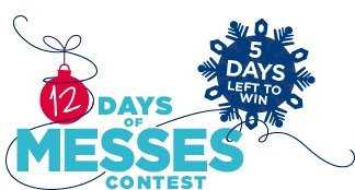 12 DAYS OF MESSES CONTEST - 5 DAYS LEFT TO WIN