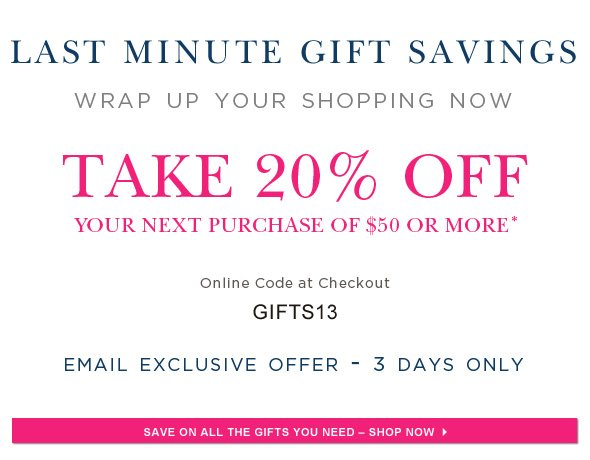 Save 20% off your purchase of $50 or more. Use code GIFT13.