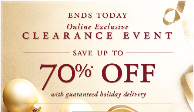 ENDS TODAY - ONLINE EXCLUSIVE - CLEARANCE EVENT