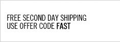 Free Second Day Shipping. Use offer code FAST.