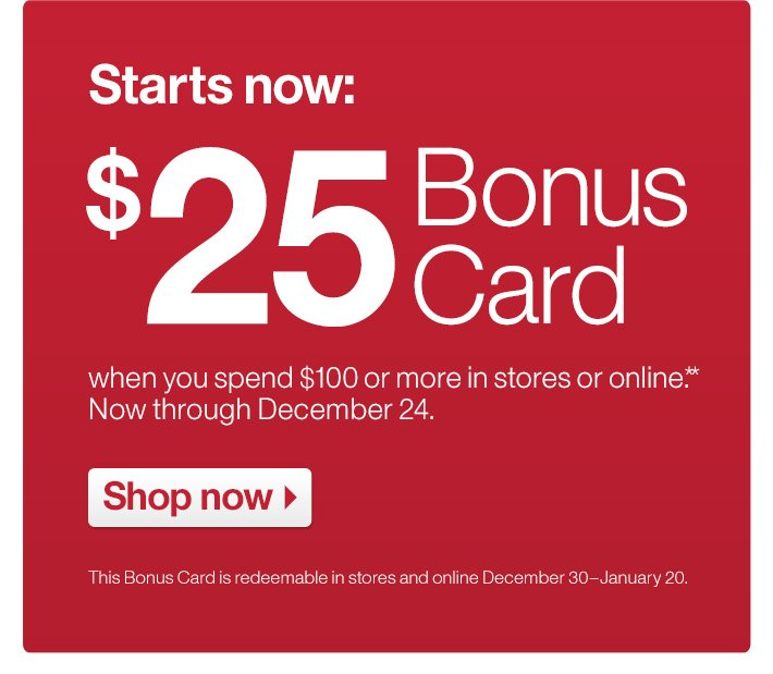 Starts now: $25 Bonus Card