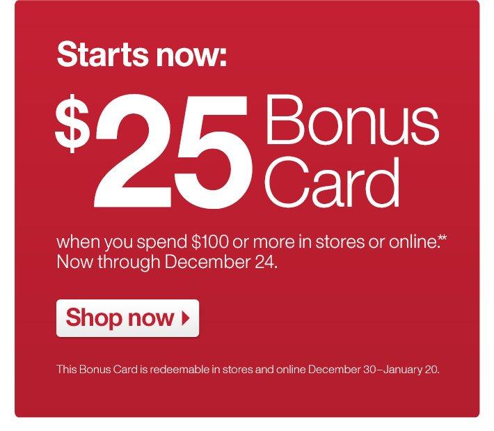 Starts now: $25 Bonus Card